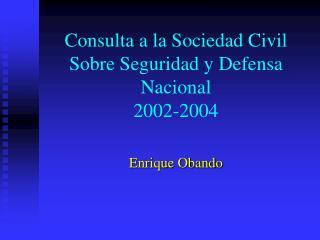 Consulta a la Sociedad Civil Sobre Seguridad y Defensa Nacional 2002-2004