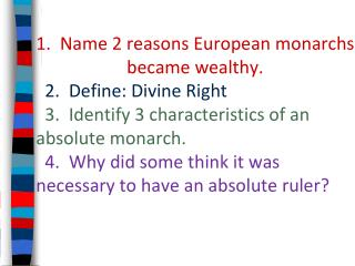 1.  Name 2 reasons European monarchs became wealthy. 2.  Define: Divine Right