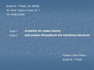 Scoala Nr. 7 Pitesti, Jud. ARGES Str. Horia, Closca si Crisan, Nr. 7 Tel. 0248