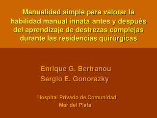 Enrique G. Bertranou     Sergio E. Gonorazky    Hospital Privado de Comunidad