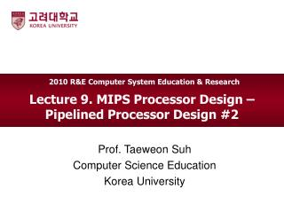 Lecture 9. MIPS Processor Design –   Pipelined Processor Design #2