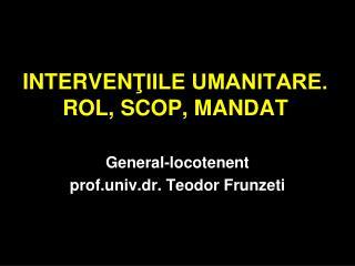 INTERVEN ŢIILE UMANITARE. ROL, SCOP, MANDAT
