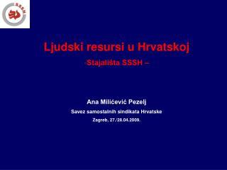 Ljudski resursi u Hrvatskoj Stajališta SSSH – Ana Milićević Pezelj