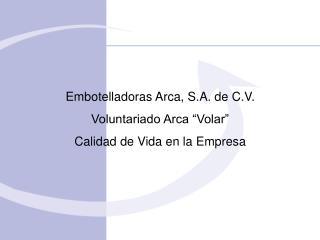 """Embotelladoras Arca, S.A.  d e C.V. Voluntariado Arca """"Volar"""" Calidad de Vida en la Empresa"""