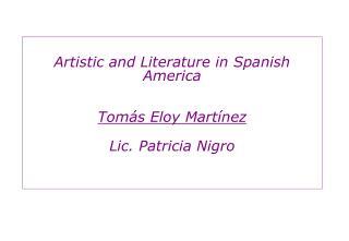 Artistic and Literature in Spanish America Tomás Eloy Martínez Lic. Patricia Nigro