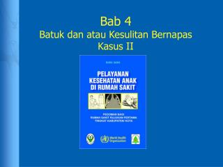 Bab 4 Batuk  dan  atau Kesulitan Bernapas Kasus II