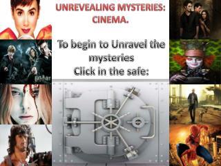 UNREVEALING MYSTERIES: CINEMA.