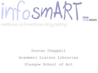 Duncan Chappell Academic Liaison Librarian Glasgow School of Art