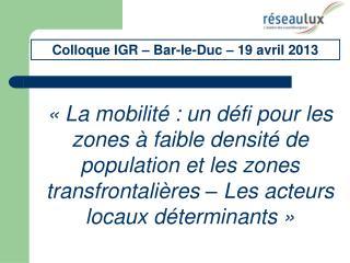 Colloque IGR – Bar-le-Duc – 19 avril 2013