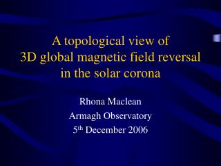 A topological view of 3D global magnetic field reversal in the solar corona