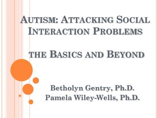 Autism: Attacking Social Interaction Problems   the Basics and Beyond