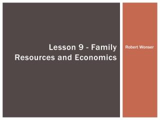 Lesson 9 - Family Resources and Economics