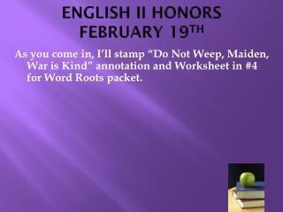 ENGLISH II HONORS FEBRUARY 19 TH