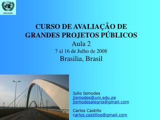 CURSO DE AVALIAÇÃO DE GRANDES PROJETOS PÚBLICOS Aula 2 7 al 16 de Julho de 2008 Brasilia, Brasil