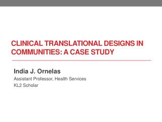 Clinical translational designs in communities: A case study