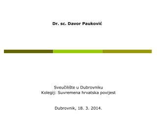 Sveu?ili�te u Dubrovniku Kolegij: Suvremena hrvatska povijest Dubrovnik, 18. 3. 2014.