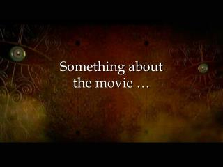 Something about the movie …