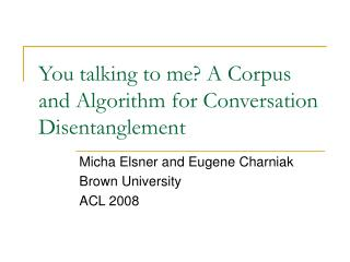 You talking to me? A Corpus and Algorithm for Conversation Disentanglement