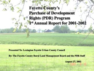 Fayette County's  Purchase of Development  Rights (PDR) Program 1 st  Annual Report for 2001-2002