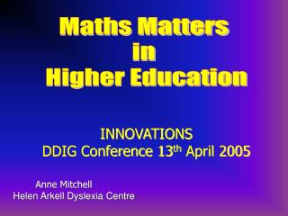 INNOVATIONS DDIG Conference 13 th  April 2005 Anne Mitchell Helen Arkell Dyslexia Centre
