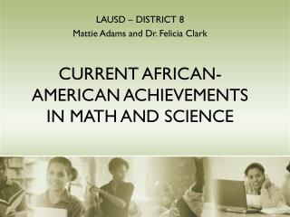 CURRENT AFRICAN-AMERICAN ACHIEVEMENTS  IN MATH AND SCIENCE