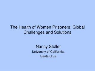 The Health of Women Prisoners: Global Challenges and Solutions