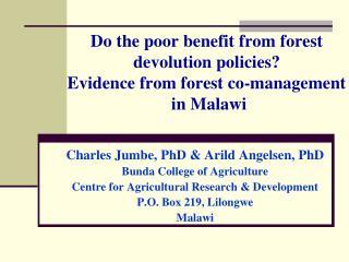 Charles Jumbe, PhD & Arild Angelsen, PhD Bunda College of Agriculture