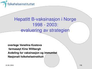 Hepatitt B-vaksinasjon i Norge  1998 - 2003: evaluering av strategien
