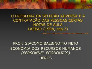 PROF. GIÁCOMO BALBINOTTO NETO ECONOMIA DOS RECURSOS HUMANOS  (PERSONNEL ECONOMICS) UFRGS