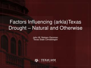 Factors Influencing ( arkla )Texas Drought � Natural  and Otherwise