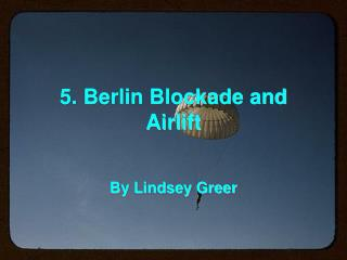 5. Berlin Blockade and Airlift
