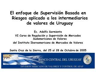 El enfoque de Supervisi�n Basada en Riesgos aplicado a los intermediarios de valores de Uruguay