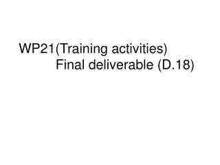 WP21(Training activities)   	    Final deliverable (D.18)