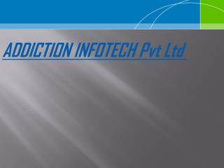 ADDICTION INFOTECH Pvt Ltd