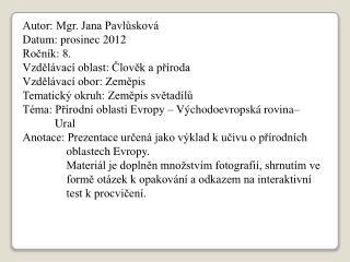Autor: Mgr. Jana Pavlůsková Datum: prosinec 2012 Ročník: 8. Vzdělávací oblast: Člověk a příroda