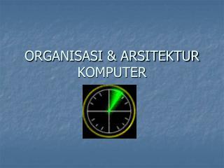 ORGANISASI & ARSITEKTUR KOMPUTER