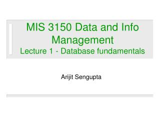 MIS 3150 Data and Info Management  Lecture 1 - Database fundamentals
