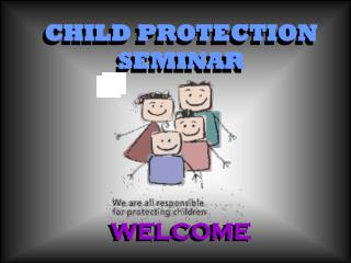 CHILD PROTECTION SEMINAR WELCOME