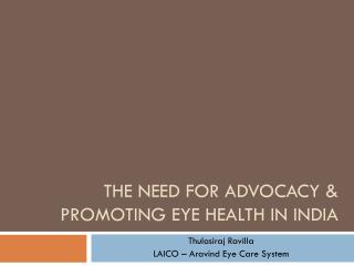 The need for  Advocacy &  Promoting  Eye Health in India