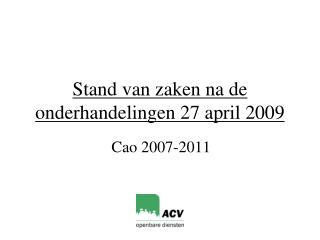 Stand van zaken na de onderhandelingen 27 april 2009