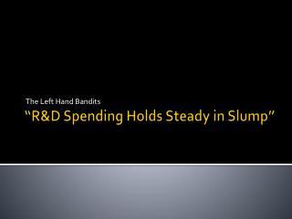 �R&D Spending Holds Steady in Slump�