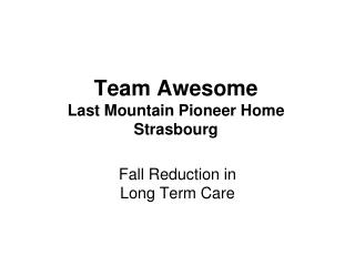 Team Awesome Last Mountain Pioneer Home Strasbourg