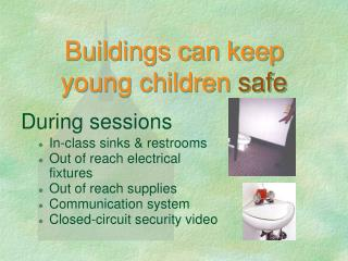 Buildings can keep young children  safe