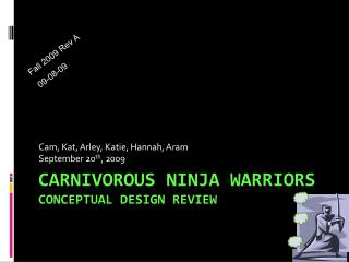Carnivorous Ninja Warriors  Conceptual Design Review