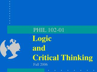 PHIL 102-01 Logic               and               Critical Thinking Fall 2006