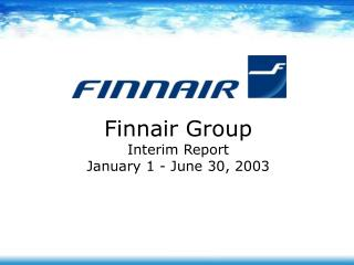 Finnair Group Interim Report January 1 - June 30, 2003