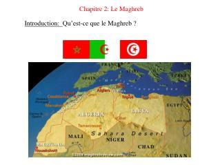 Chapitre 2: Le Maghreb Introduction:   Qu'est-ce que le Maghreb ?