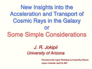 J. R. Jokipii University of Arizona