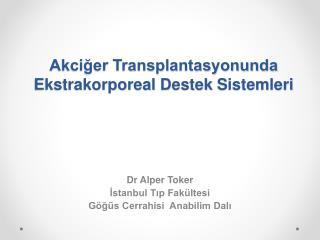 Akci?er Transplantasyonunda  Ekstrakorporeal D estek  S istemleri