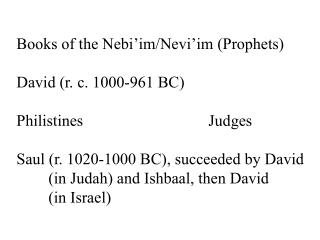 Books of the Nebi'im/Nevi'im (Prophets) David (r. c. 1000-961 BC) Philistines				Judges